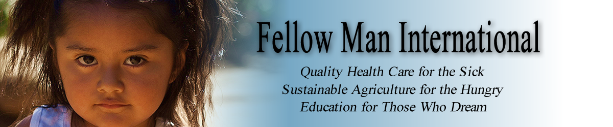 Fellow Man International website banner with a closeup of a young Honduran girl. The FMI motto reads, quality health care for the sick, sustainable agriculture for the hungry, education for those who dream.
